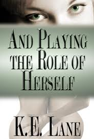 And Playing the Role of Herself by K. E. Lane cover