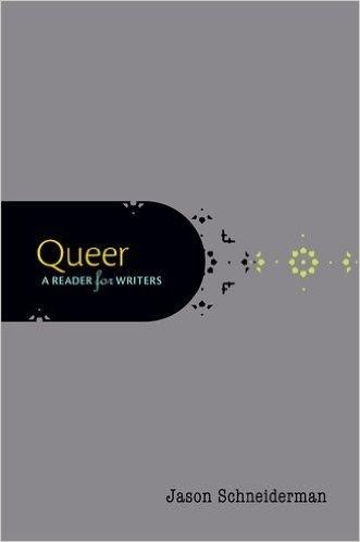 queer a reader for writers Jason Schneiderman