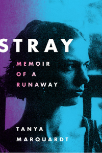Stray: Memoir of a Runaway by Tanya Marquardt