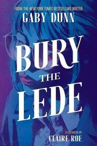 Bury the Lede by Gaby Dunn