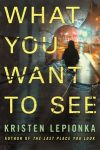 What You Want to See by Kristen Lepionka