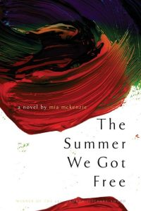 The Summer We Got Free by Mia Mckenzie
