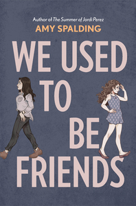 We Used To Be Friends by Amy Spalding