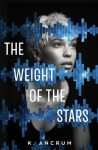 The Weight of the Stars by K Ancrum