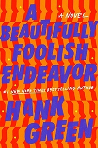 A Beautifully Foolish Endeavour by Hank Green