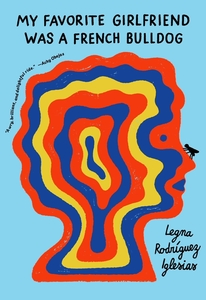 My Favorite Girlfriend was a French Bulldog by Legna Rodriguez Iglesias, translated by Megan McDowell