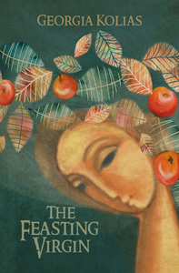 The Feasting Virgin by Georgia Kolias
