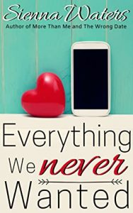 Everything We Never Wanted by Sienna Waters