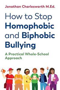 How to Stop Homophobic and Biphobic Bullying by Jonathan Charlesworth