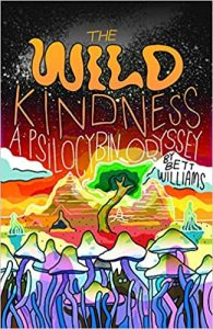 A Wild Kindness: A Psilocybin Odyssey by Bett Williams