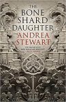 Bone Shard Daughter by Andrea Stewart