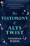 The Testimony of Alys Twist by Suzannah Dunn