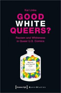 Good White Queers Racism and Whiteness in Queer U.S. Comics by Linke Kai