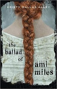 The Ballad of Ami Miles by Kristy Dallas Alley