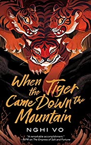 When the Tiger Came Down the Mountain (The Singing Hills Cycle #2) by Nghi Vo