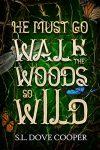 He Must Go Walk the Woods So Wild by S.L. Dove Cooper