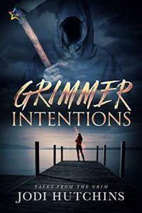 Grimmer Intentions by Jodi Hutchins