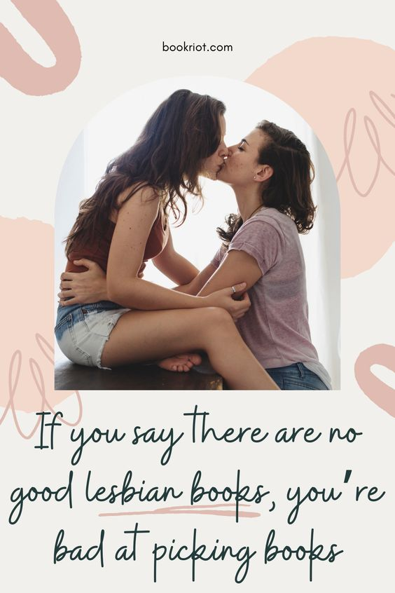 A Pinterest pin reading If you say there are no good lesbian books, you're bad at picking books.