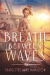 The Breath Between Waves by Charlotte Anne Hamilton cover