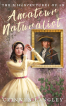 The Misadventures of an Amateur Naturalist by Ceinwen Langley cover