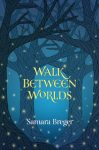Walk Between Worlds by Samara Breger cover